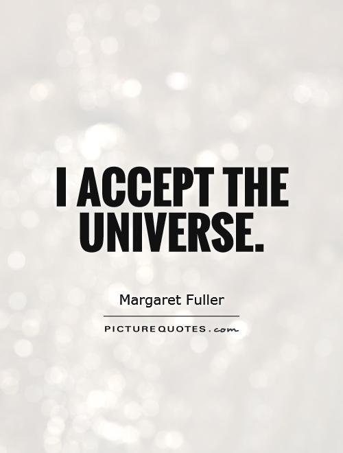 I accept the universe Picture Quote #1