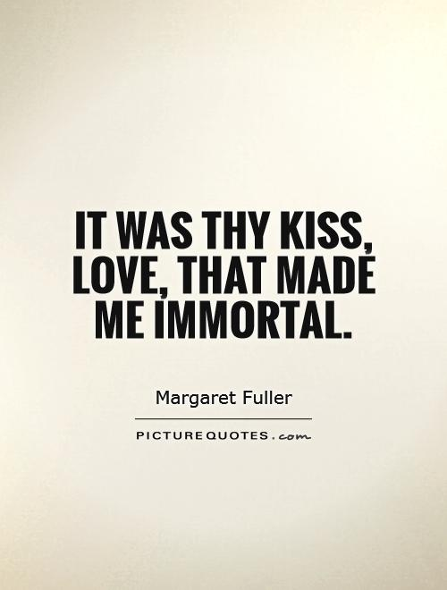 It was thy kiss, love, that made me immortal Picture Quote #1