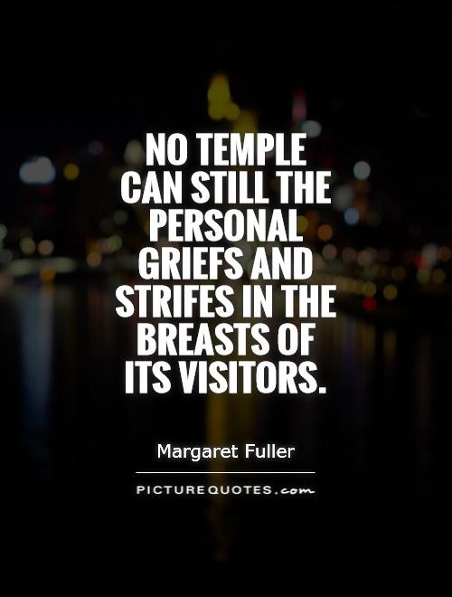 No temple can still the personal griefs and strifes in the breasts of its visitors Picture Quote #1