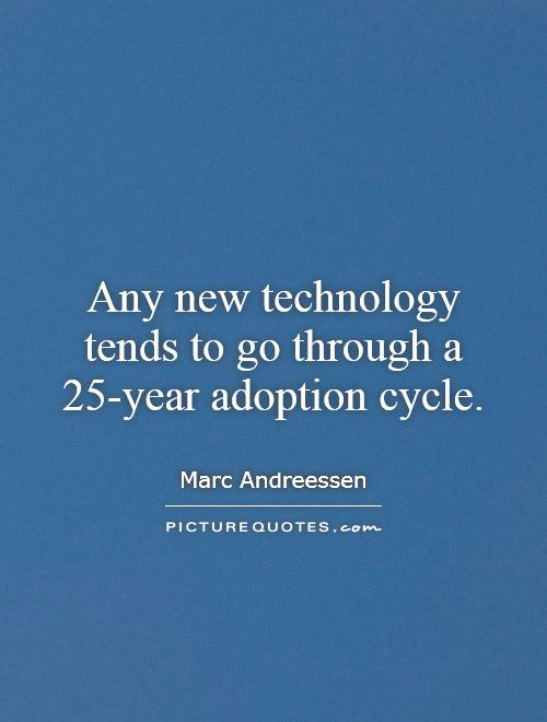 Any new technology tends to go through a 25-year adoption cycle Picture Quote #1