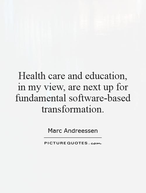 Health care and education, in my view, are next up for fundamental software-based transformation Picture Quote #1