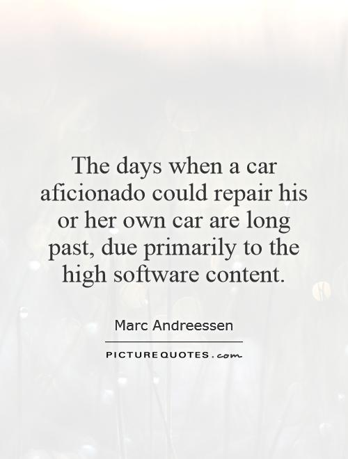The days when a car aficionado could repair his or her own car are long past, due primarily to the high software content Picture Quote #1
