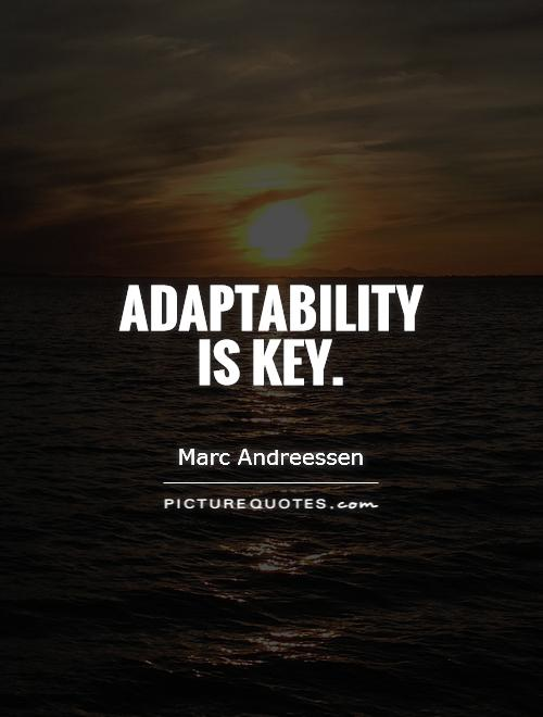 Adaptability is key Picture Quote #1