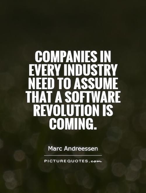 Companies in every industry need to assume that a software revolution is coming Picture Quote #1