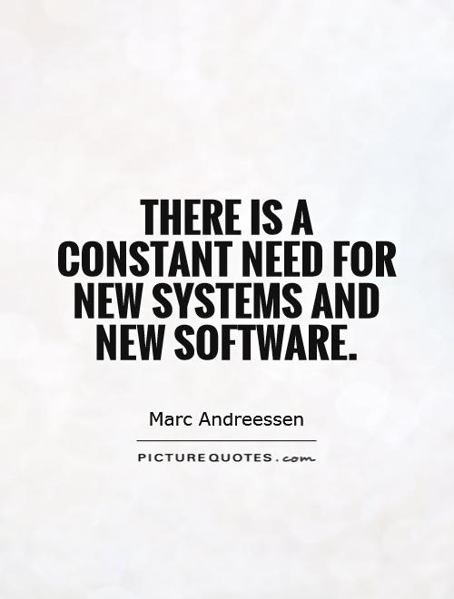 There is a constant need for new systems and new software Picture Quote #1
