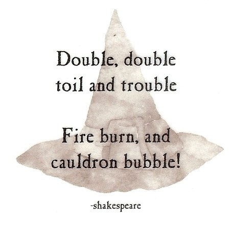 Double, double, toil and trouble, fire burn and cauldron bubble Picture Quote #2
