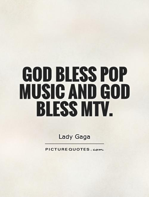 God bless pop music and God bless MTV Picture Quote #1