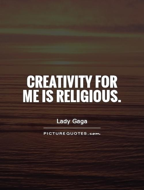 Creativity for me is religious Picture Quote #1