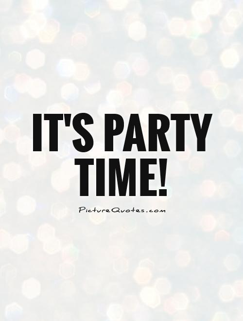 It's party time! Picture Quote #1
