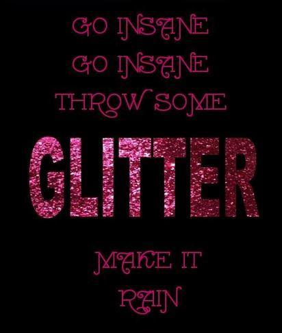 Go insane, go insane. Throw some glitter, make it rain.  Picture Quote #1