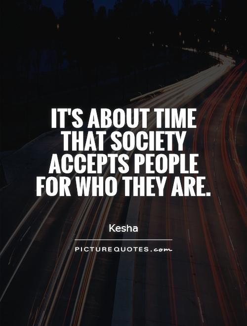 It's about time that society accepts people for who they are Picture Quote #1