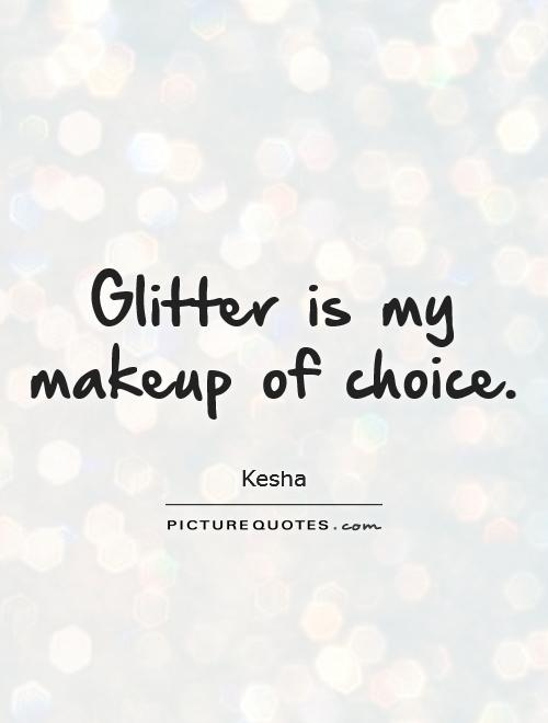 Glitter is my makeup of choice Picture Quote #1