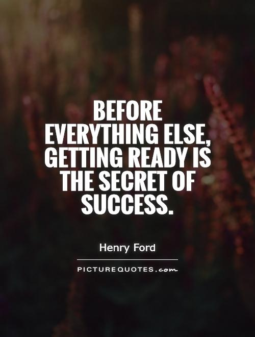 Before everything else, getting ready is the secret of success Picture Quote #1