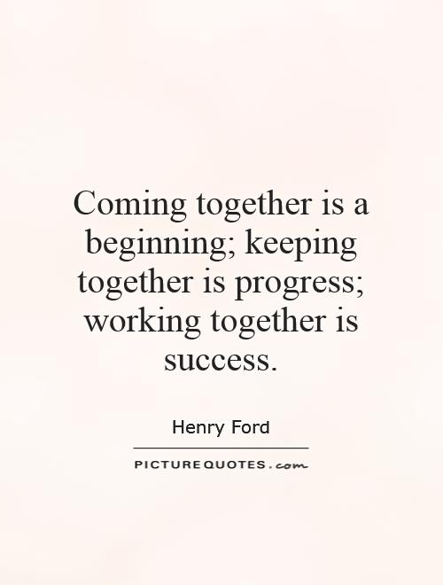 Coming together is a beginning; keeping together is progress; working together is success Picture Quote #1