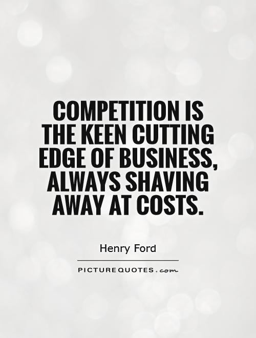 Competition is the keen cutting edge of business, always shaving away at costs Picture Quote #1