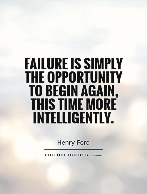 Failure is simply the opportunity to begin again, this time more intelligently. Picture Quote #1