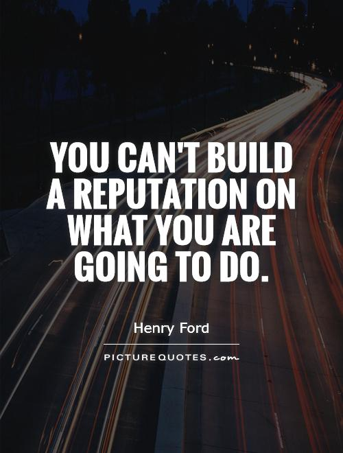 You can't build a reputation on what you are going to do Picture Quote #1