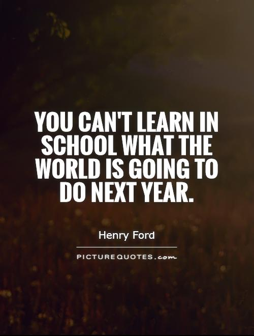 You can't learn in school what the world is going to do next year Picture Quote #1