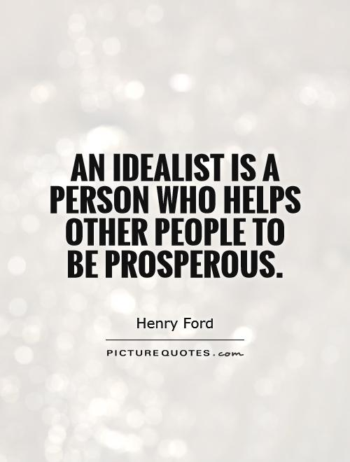 An idealist is a person who helps other people to be prosperous Picture Quote #1
