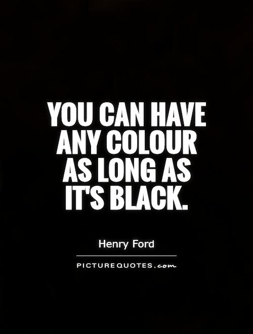 You can have any colour as long as it's black Picture Quote #1