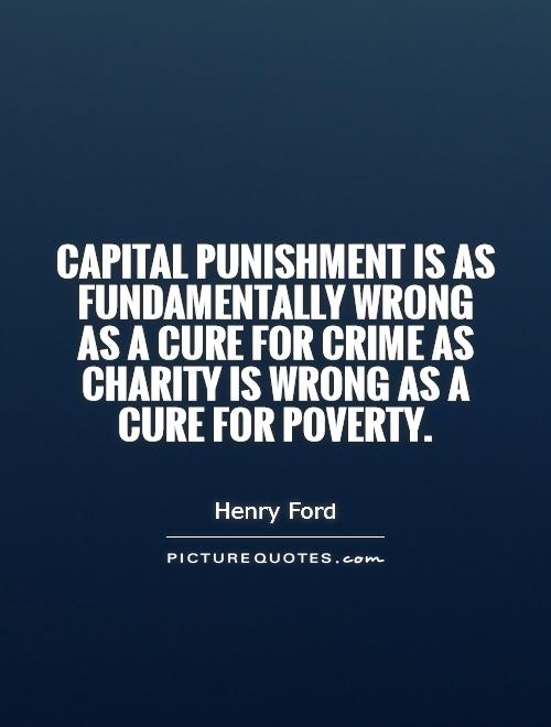 Capital punishment is as fundamentally wrong as a cure for crime as charity is wrong as a cure for poverty Picture Quote #1