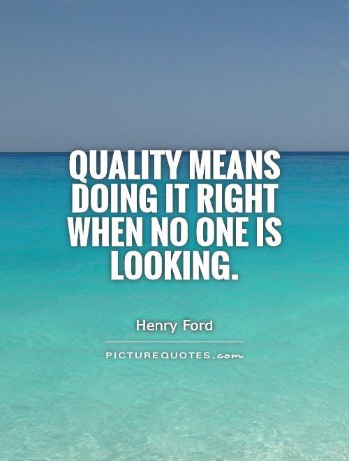 Quality means doing it right when no one is looking Picture Quote #1