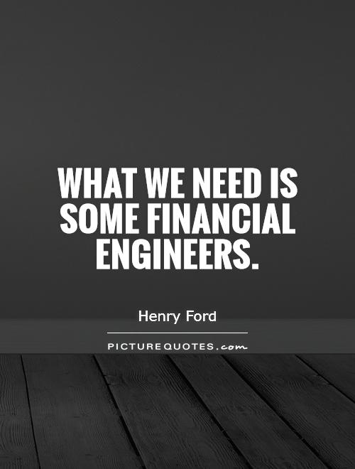 What we need is some financial engineers Picture Quote #1