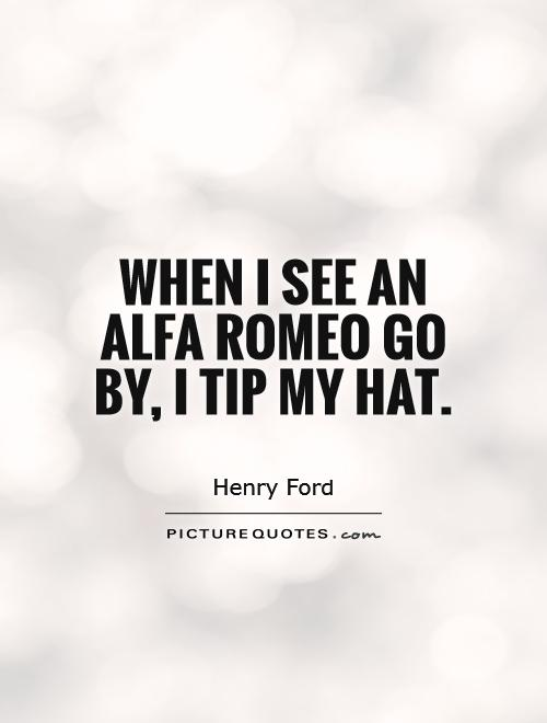When I see an Alfa Romeo go by, I tip my hat Picture Quote #1