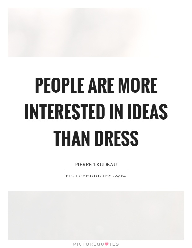 People are more interested in ideas than dress Picture Quote #1