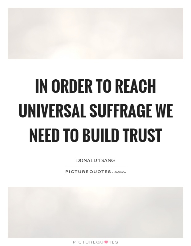 In order to reach universal suffrage we need to build trust Picture Quote #1