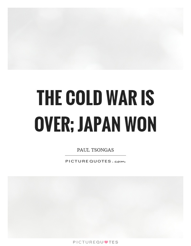 The cold war is over; Japan won Picture Quote #1