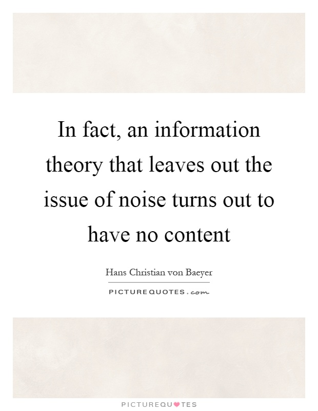In fact, an information theory that leaves out the issue of noise turns out to have no content Picture Quote #1