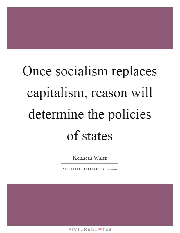 Once socialism replaces capitalism, reason will determine the policies of states Picture Quote #1