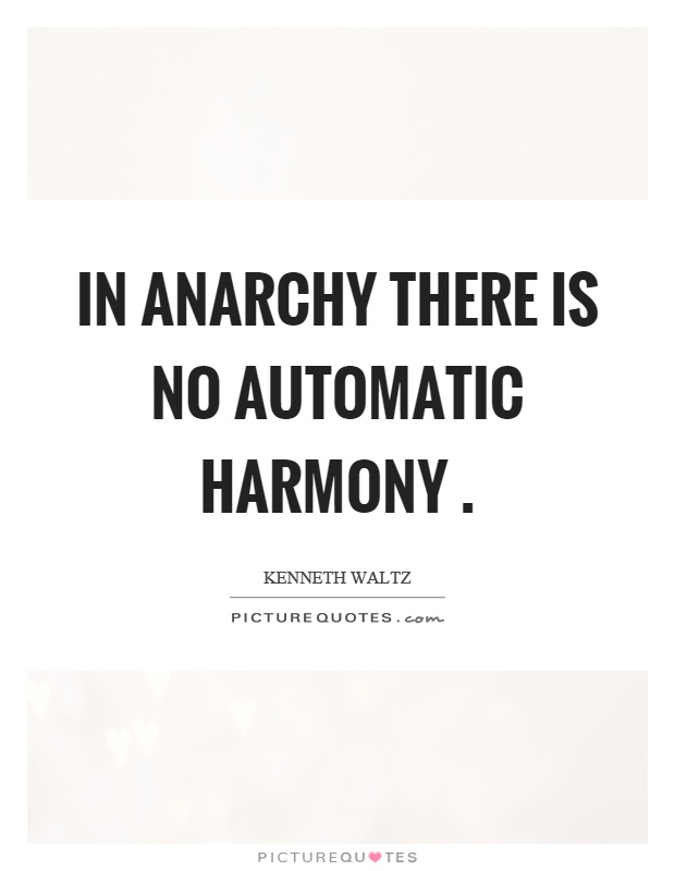 In anarchy there is no automatic harmony Picture Quote #1