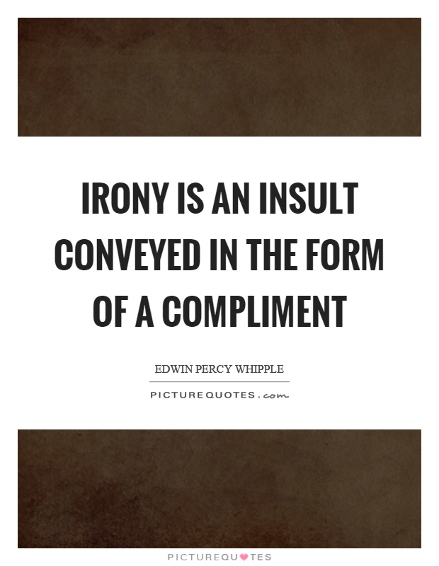Irony is an insult conveyed in the form of a compliment Picture Quote #1
