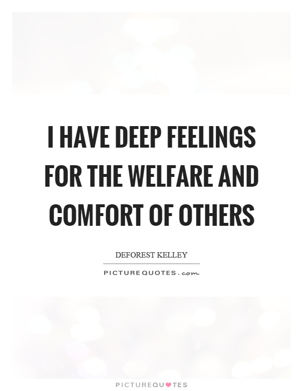 I have deep feelings for the welfare and comfort of others Picture Quote #1