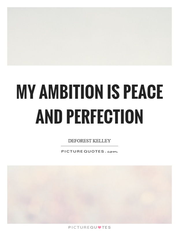 My ambition is peace and perfection Picture Quote #1