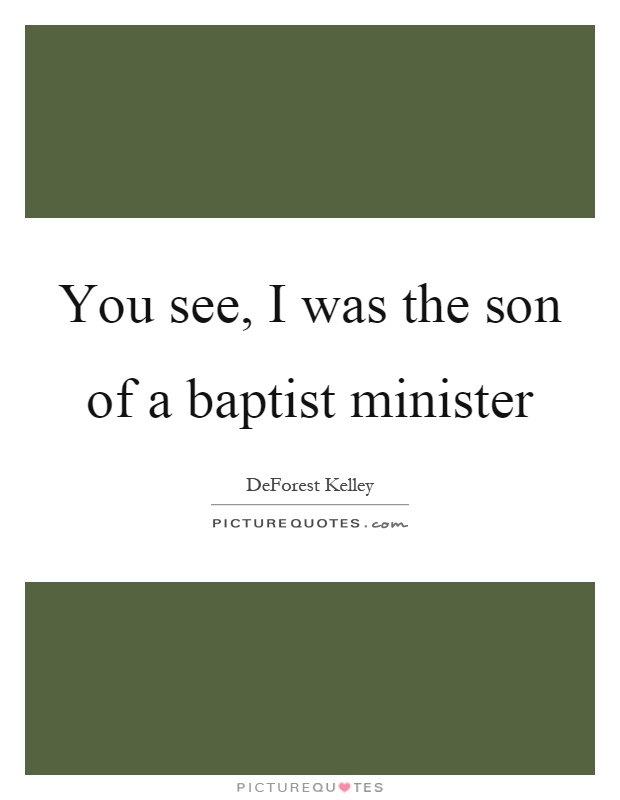 You see, I was the son of a baptist minister Picture Quote #1