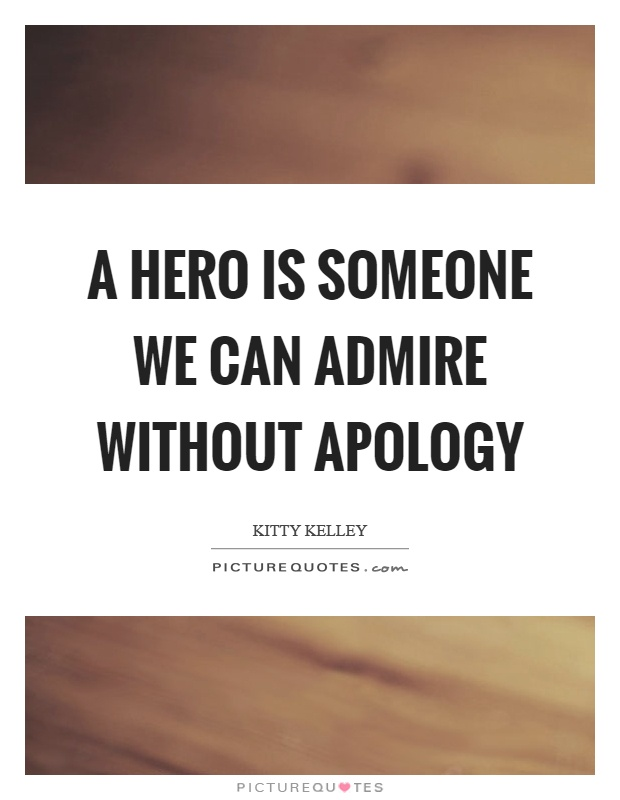 A hero is someone we can admire without apology Picture Quote #1