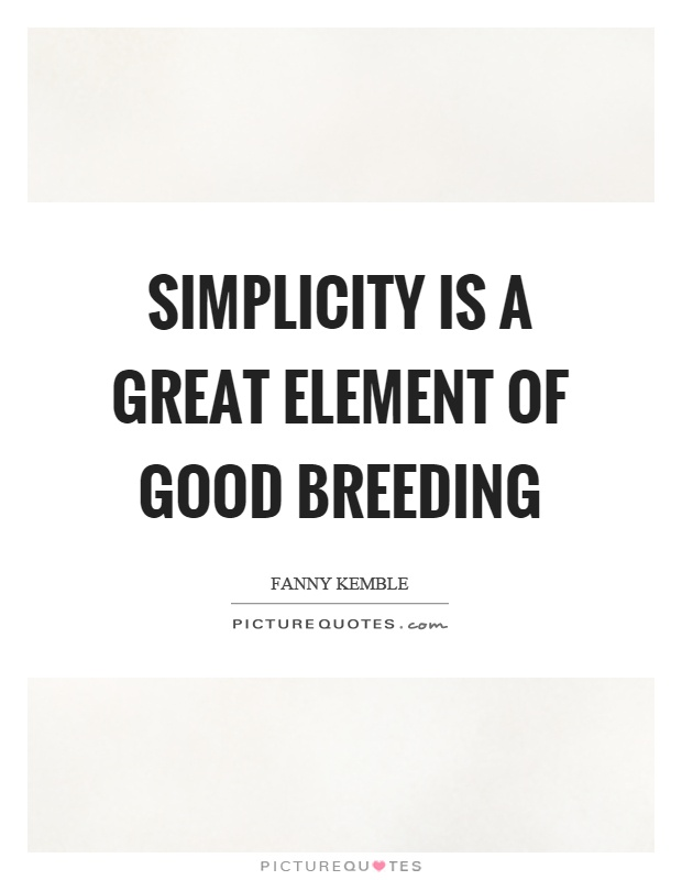 Simplicity is a great element of good breeding Picture Quote #1