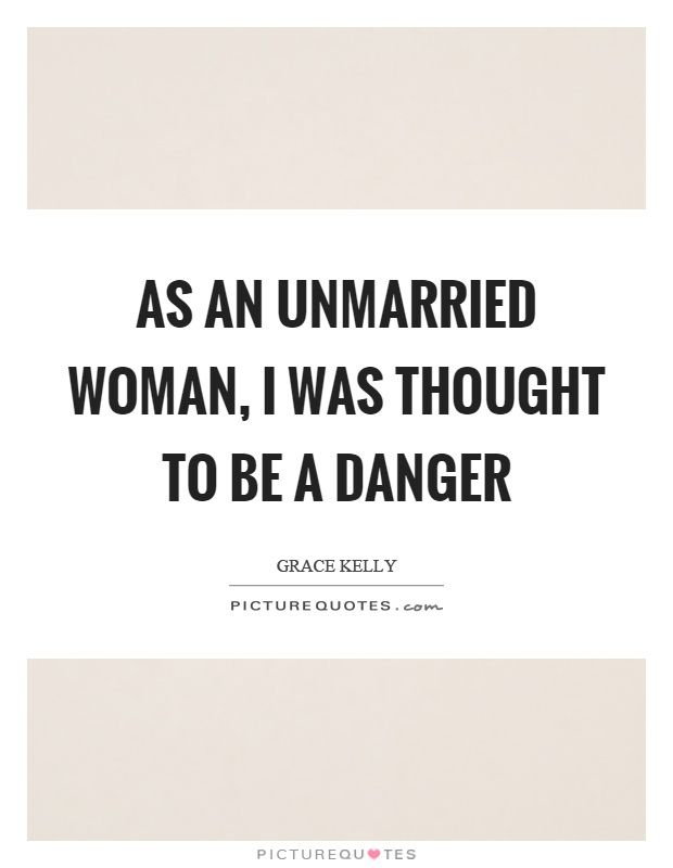 As an unmarried woman, I was thought to be a danger Picture Quote #1