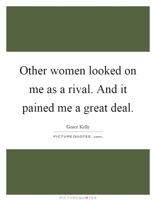 Other women looked on me as a rival. And it pained me a great deal Picture Quote #1