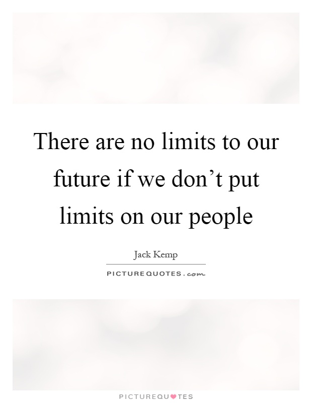 There are no limits to our future if we don't put limits on our people Picture Quote #1