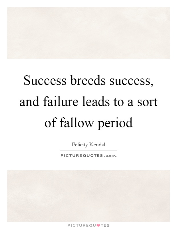 Success breeds success, and failure leads to a sort of fallow period Picture Quote #1