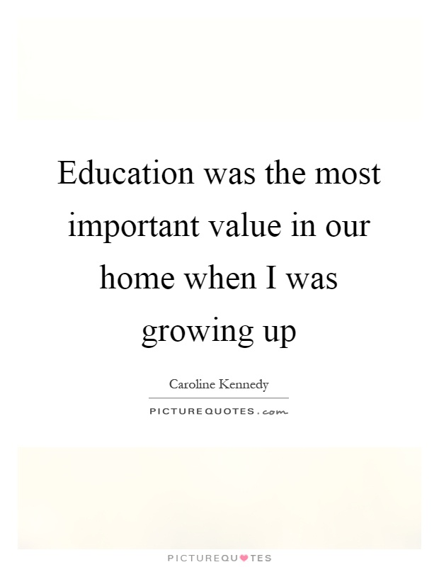 Education was the most important value in our home when I was growing up Picture Quote #1