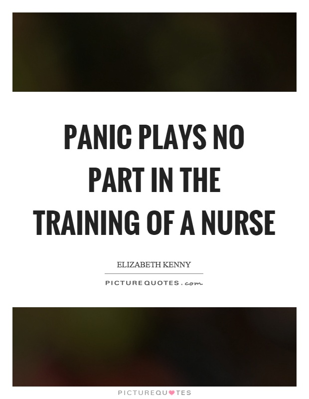 Panic plays no part in the training of a nurse Picture Quote #1