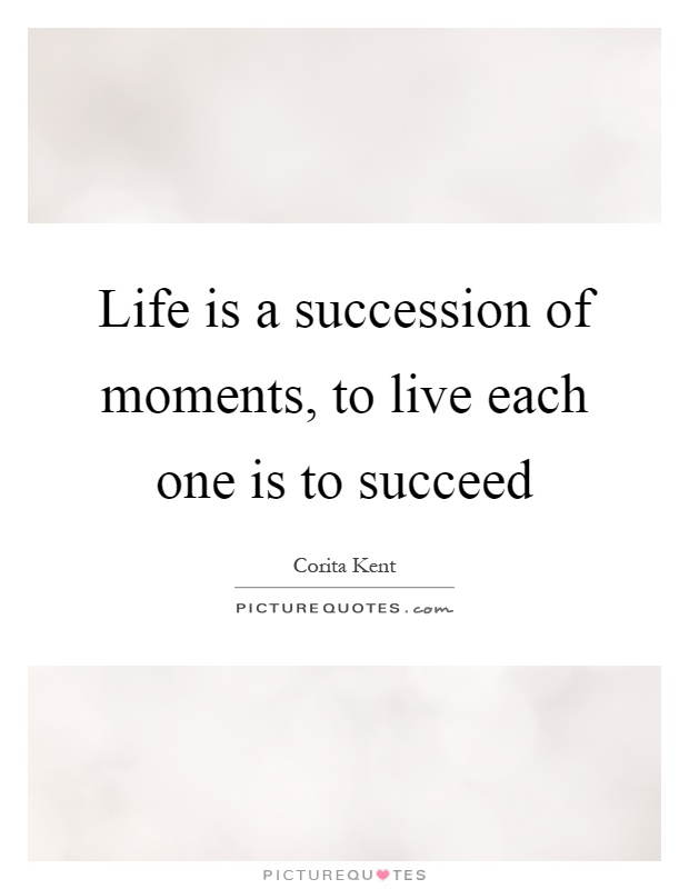 Life is a succession of moments, to live each one is to succeed Picture Quote #1