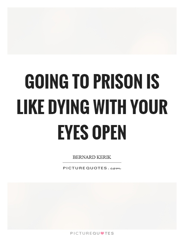Going to prison is like dying with your eyes open Picture Quote #1