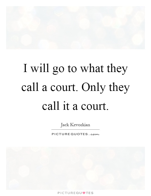 I will go to what they call a court. Only they call it a court Picture Quote #1