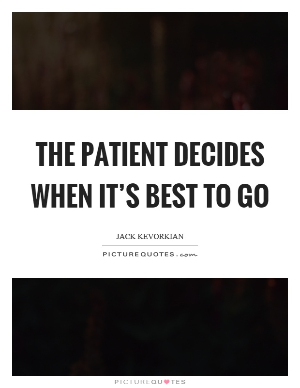 Jack Kevorkian Quotes Patient Quotes  Patient Sayings  Patient Picture Quotes  Page 5